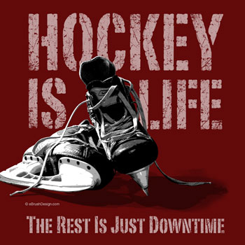 Hockey Is Life. The Rest Is Just Downtime