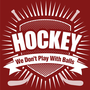 Hockey: We Don't Play With Balls