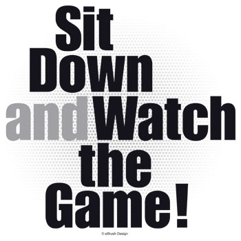 Sit Down and Watch the Game!