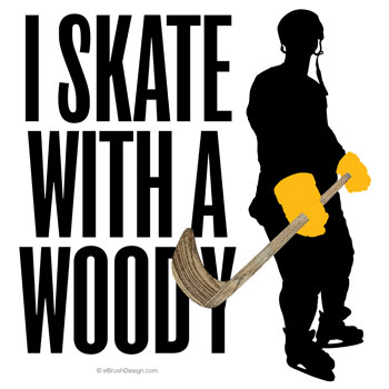 I Skate With A Woody hockey stick