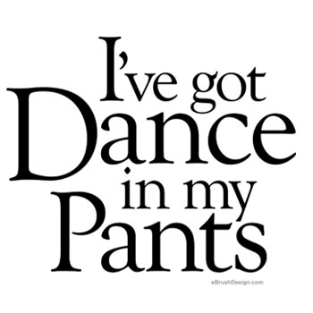 I got dance in my pants