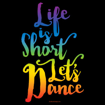 life is short let's dance